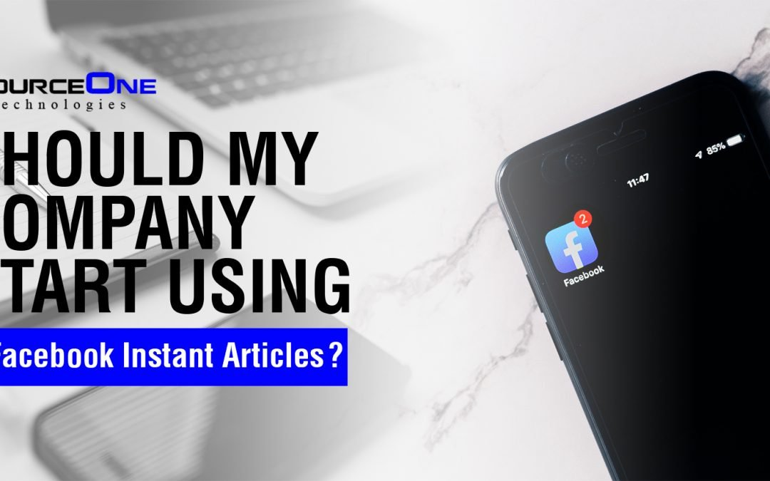 Should My Company Start Using Facebook Instant Articles?