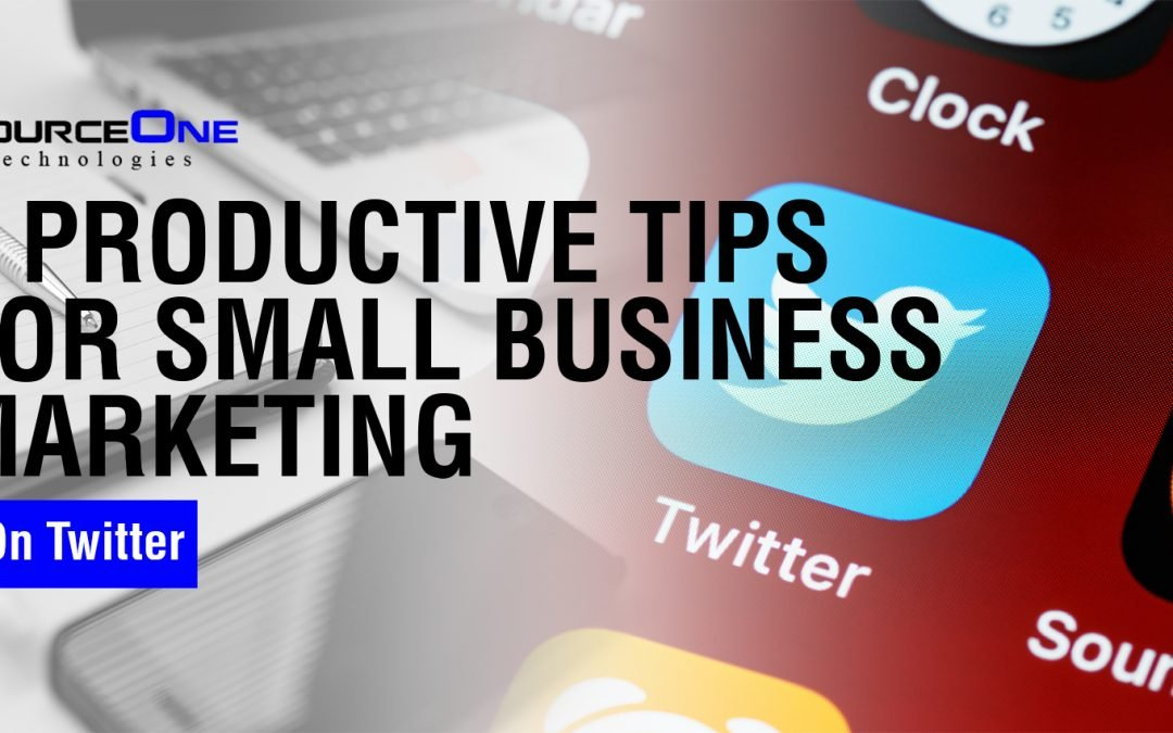 3 Productive Tips For Small Business Marketing On Twitter
