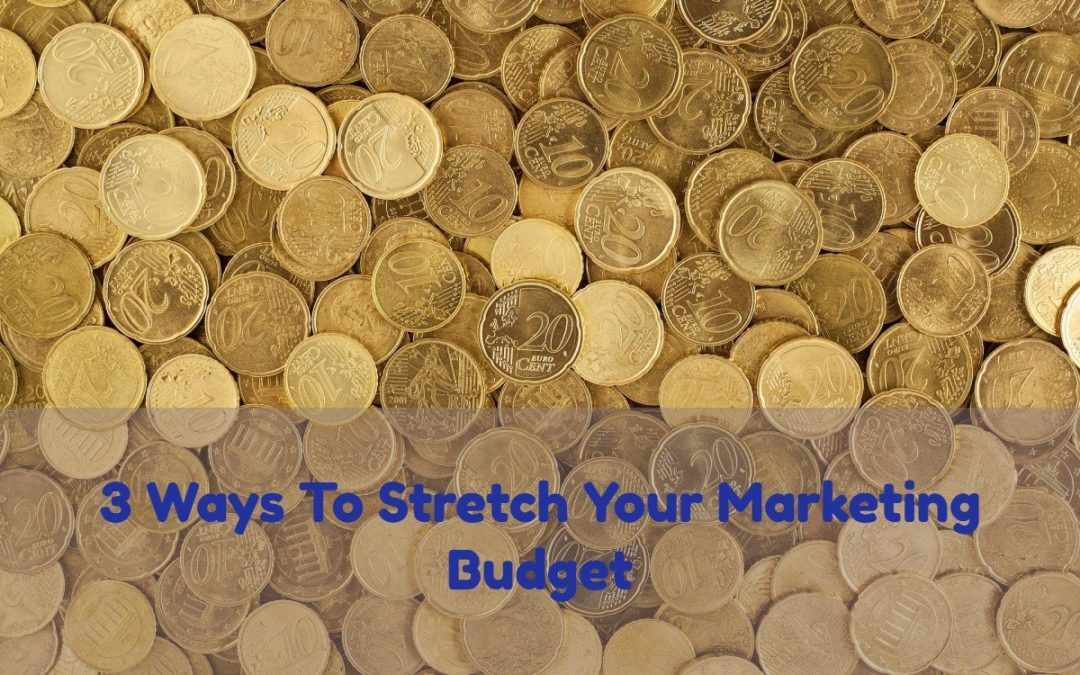 3 Tips for Getting the Most Out of Marketing Budgets