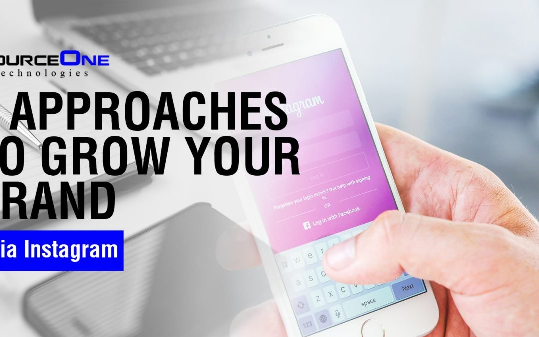 3 Approaches to Grow Your Brand via Instagram