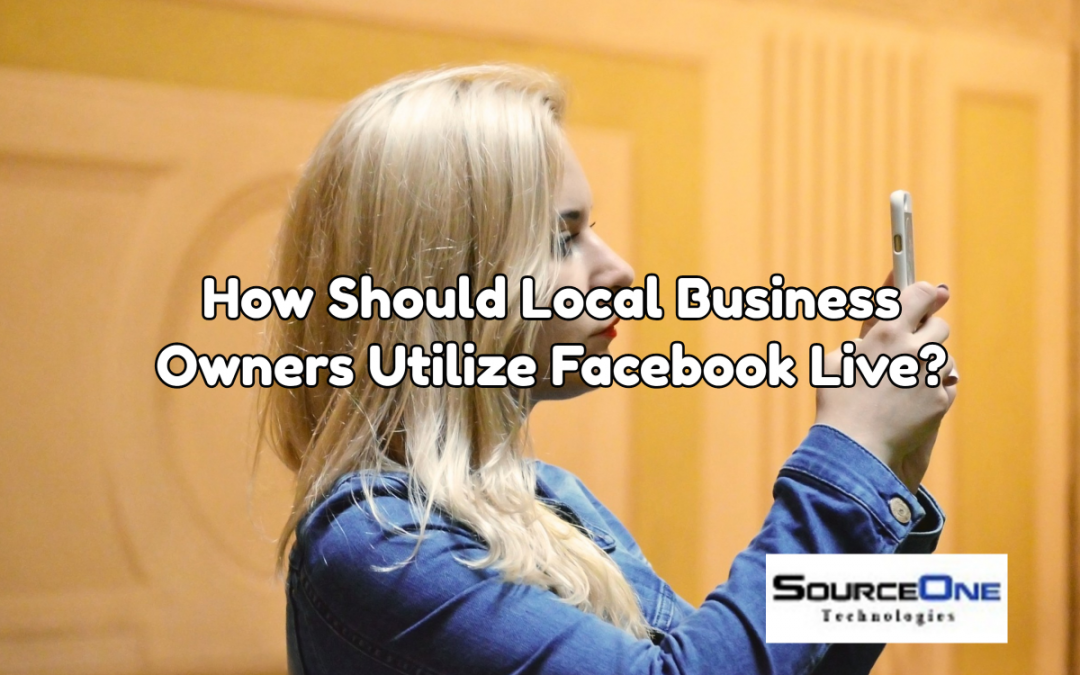 How Should Local Business Owners Utilize Facebook Live?