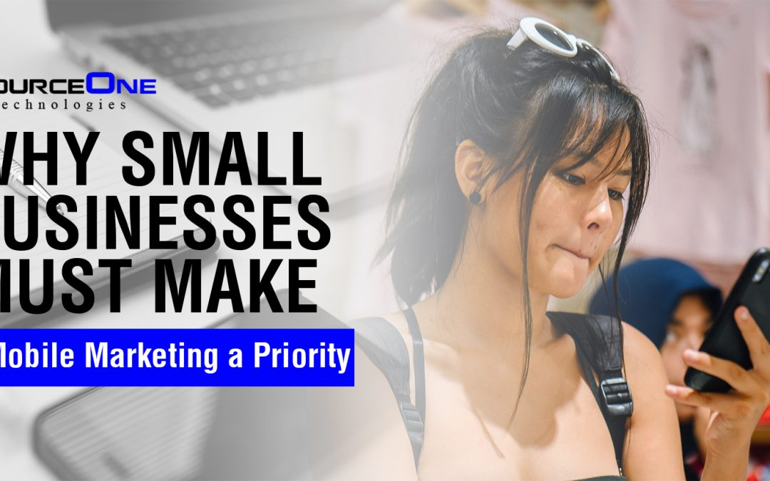 Why Small Businesses Must Make Mobile Marketing a Priority