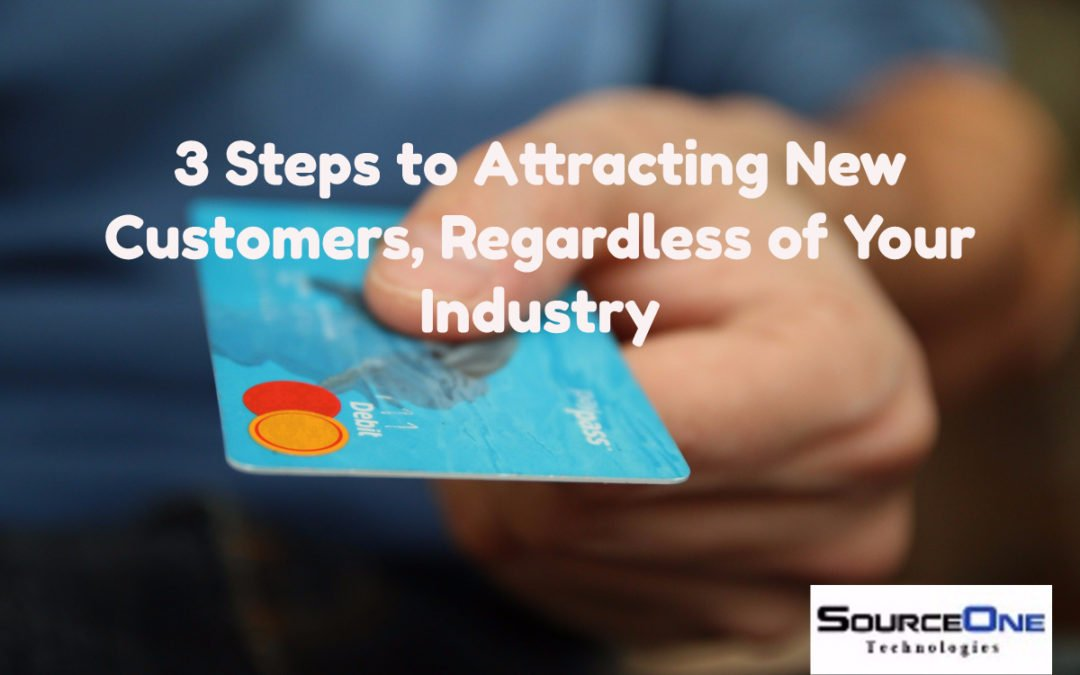 3 Steps to Attract New Customers, Regardless of Your Industry