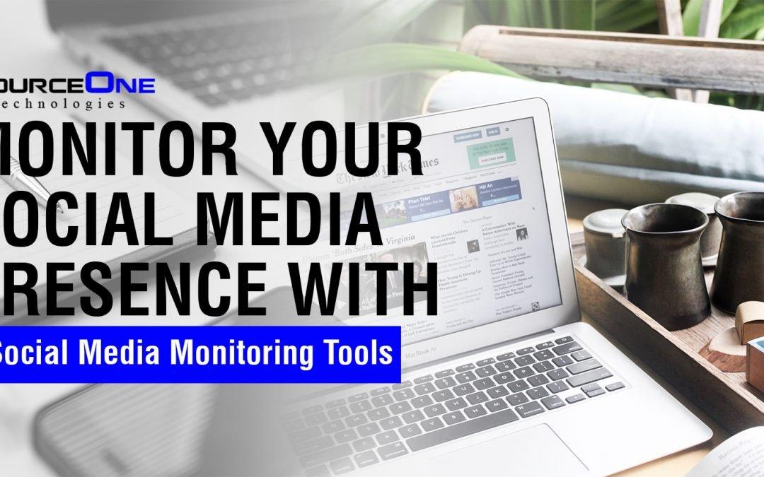 Monitor Your Social Media Presence with Social Media Monitoring Tools