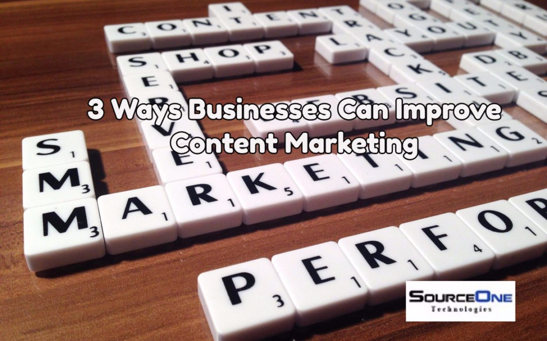 3 Quick Ways Businesses Can Improve Content Marketing