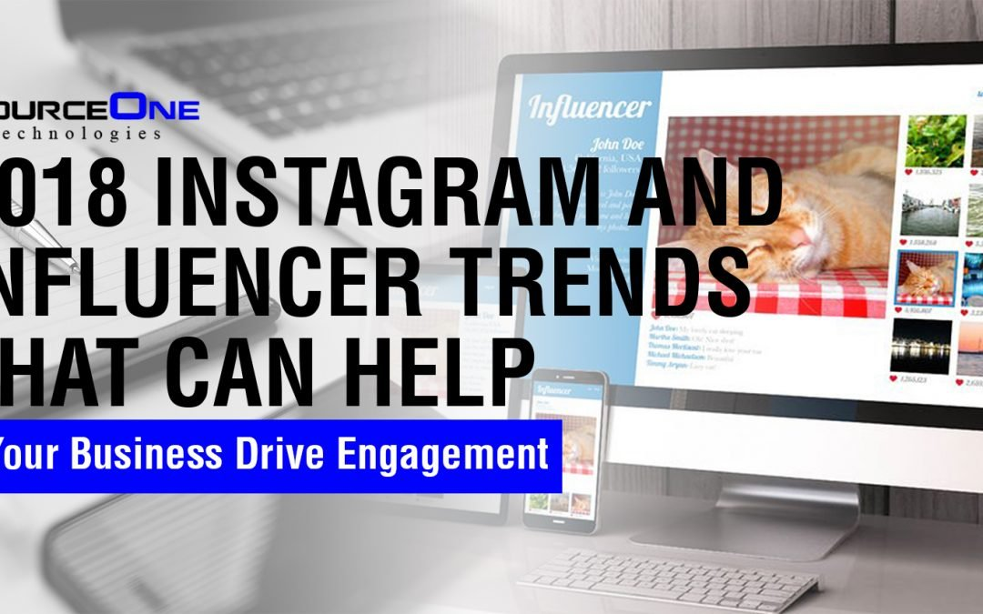 2018 Instagram and Influencer Trends That Can Help Your Business Drive Engagement