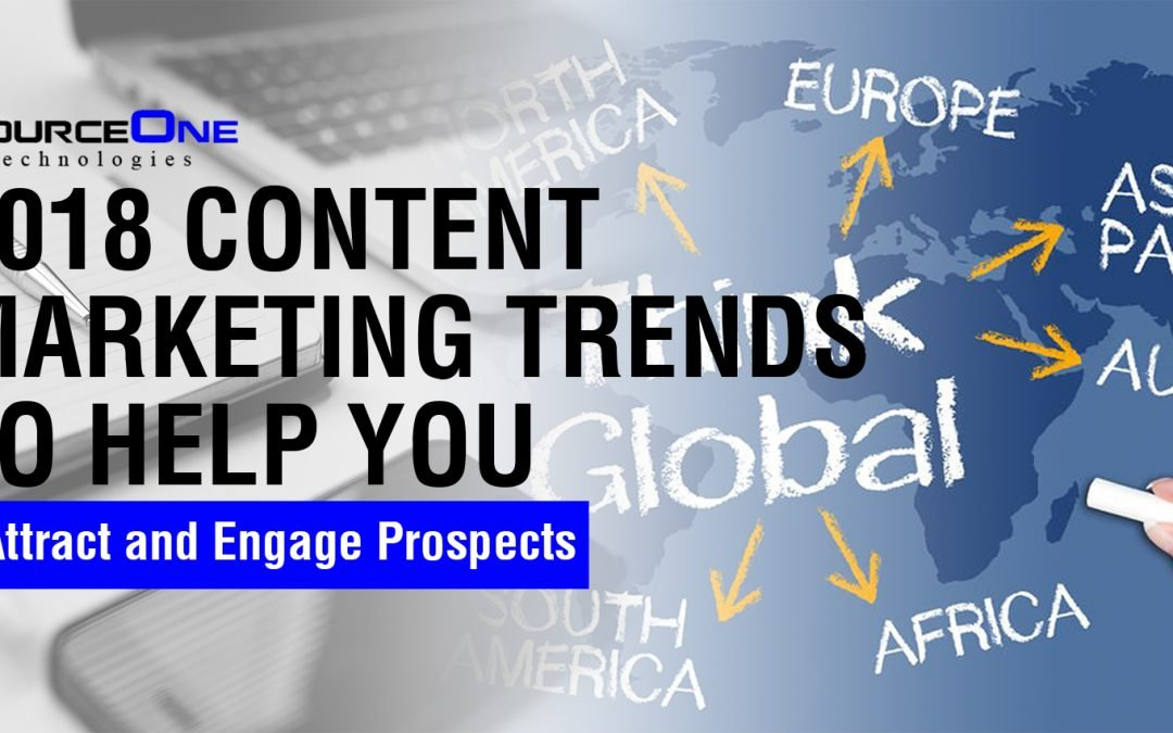 2018 Content Marketing Trends to Help You Attract and Engage Prospects