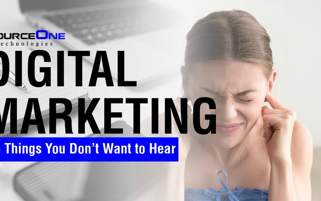 Digital Marketing – 5 Things You Don't Want to Hear