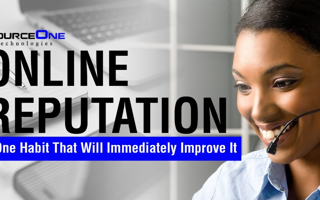 Online Reputation One Habit That Will Immediately Improve It