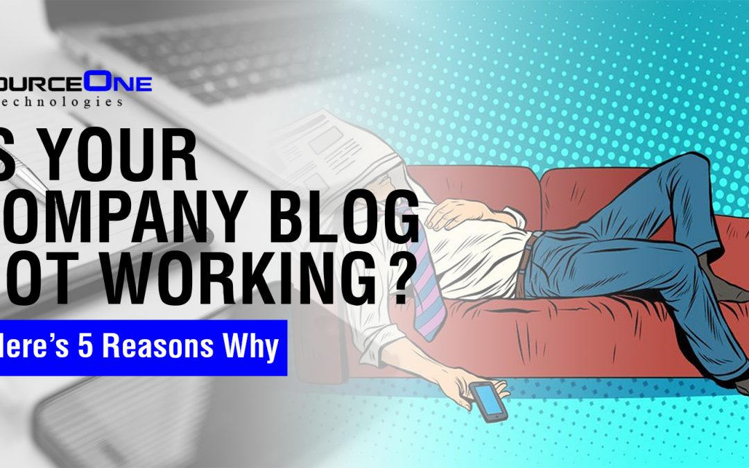 Is Your Company Blog Not Working? Here's 5 Reasons Why