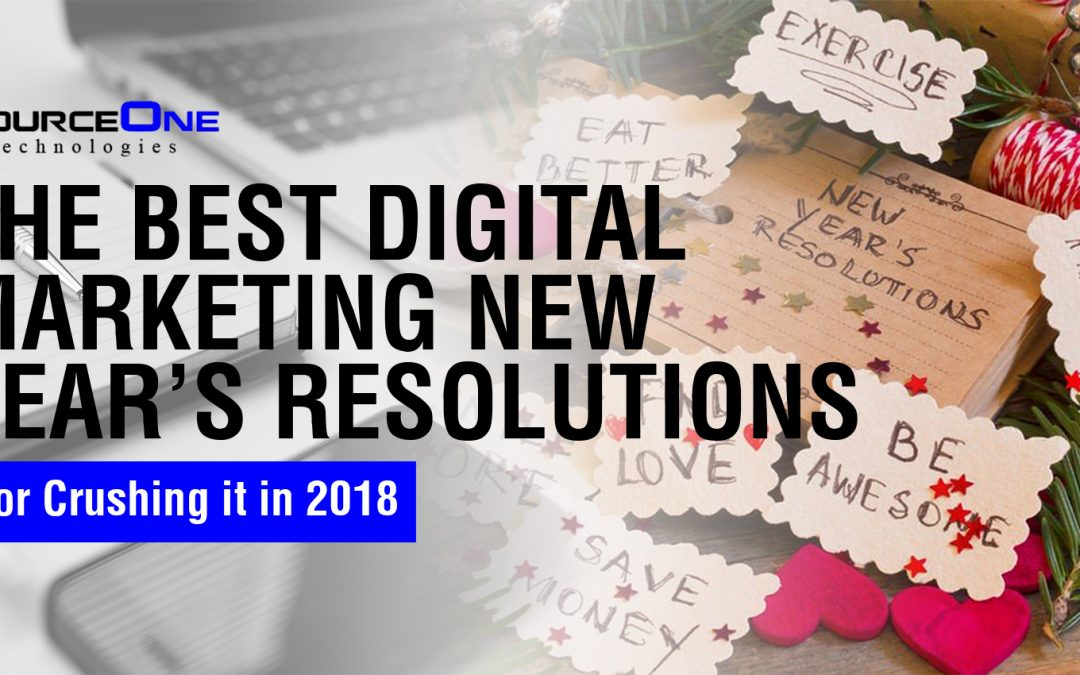 The Best Digital Marketing New Year's Resolutions for Crushing it in 2018