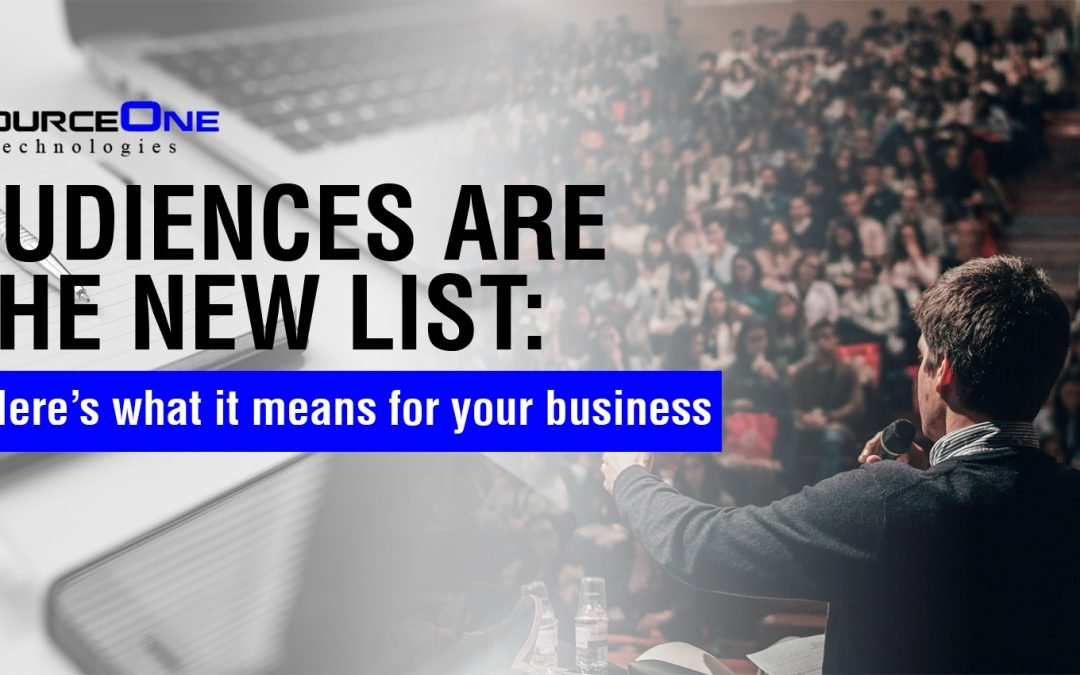 Audiences are the new list: Here's what it means for your business
