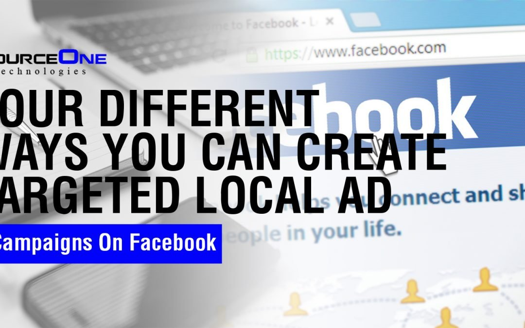 Four Different Ways You Can Create Targeted Local Ad Campaigns On Facebook