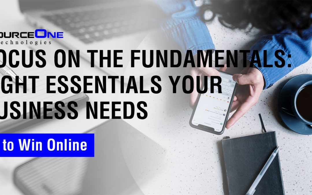 Focus on the Fundamentals: Eight Essentials Your Business Needs to Win Online