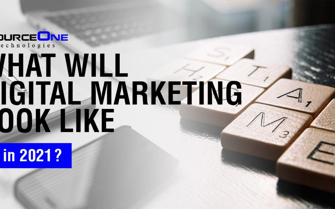 What Will Digital Marketing Look Like in 2021?