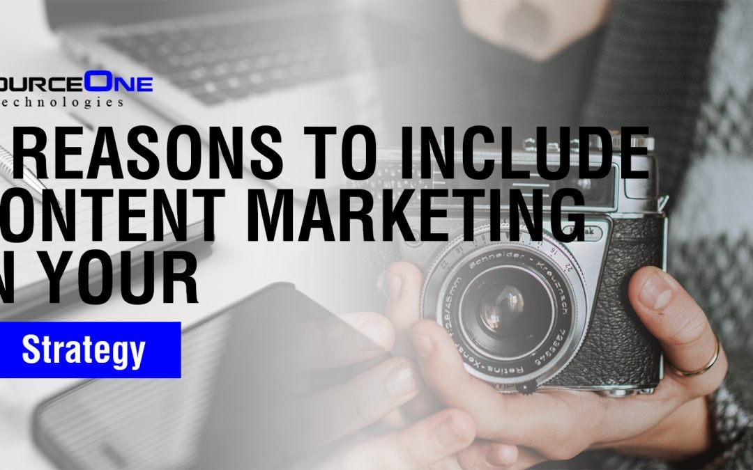 6 Reasons To Include Content Marketing In Your Strategy