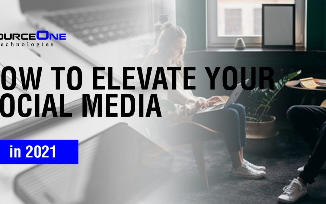 How to Elevate Your Social Media in 2021
