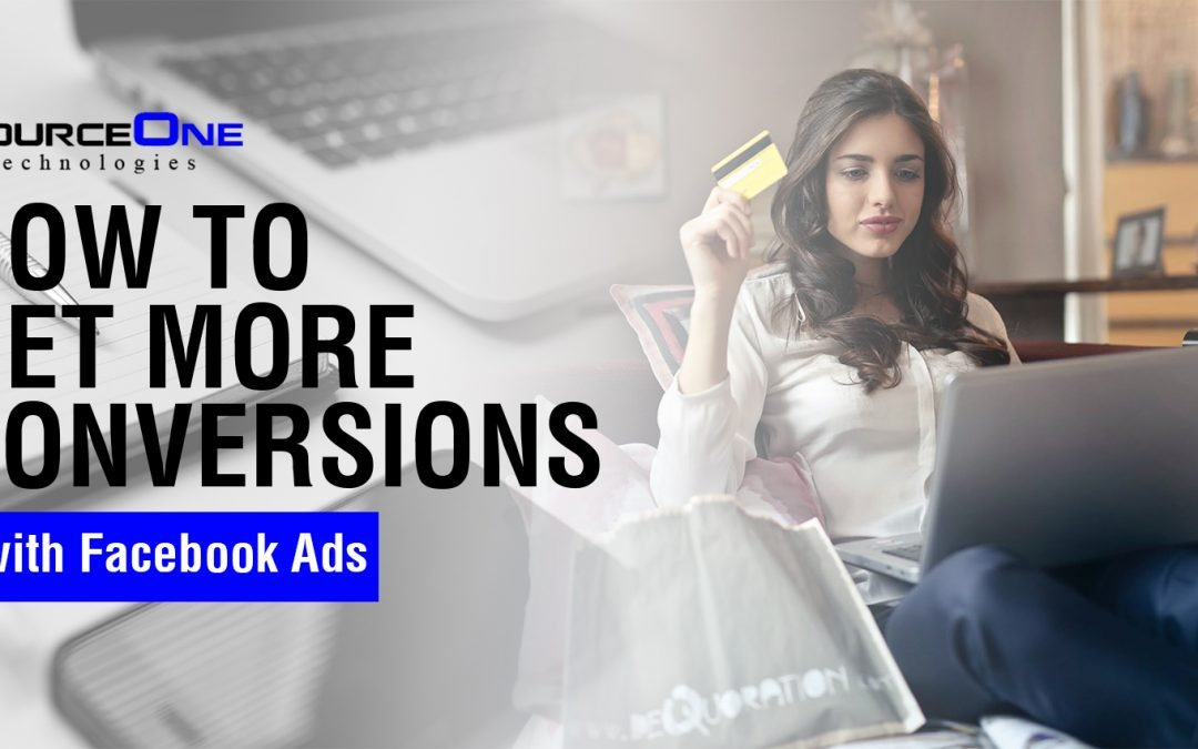 How to Get More Conversions with Facebook Ads