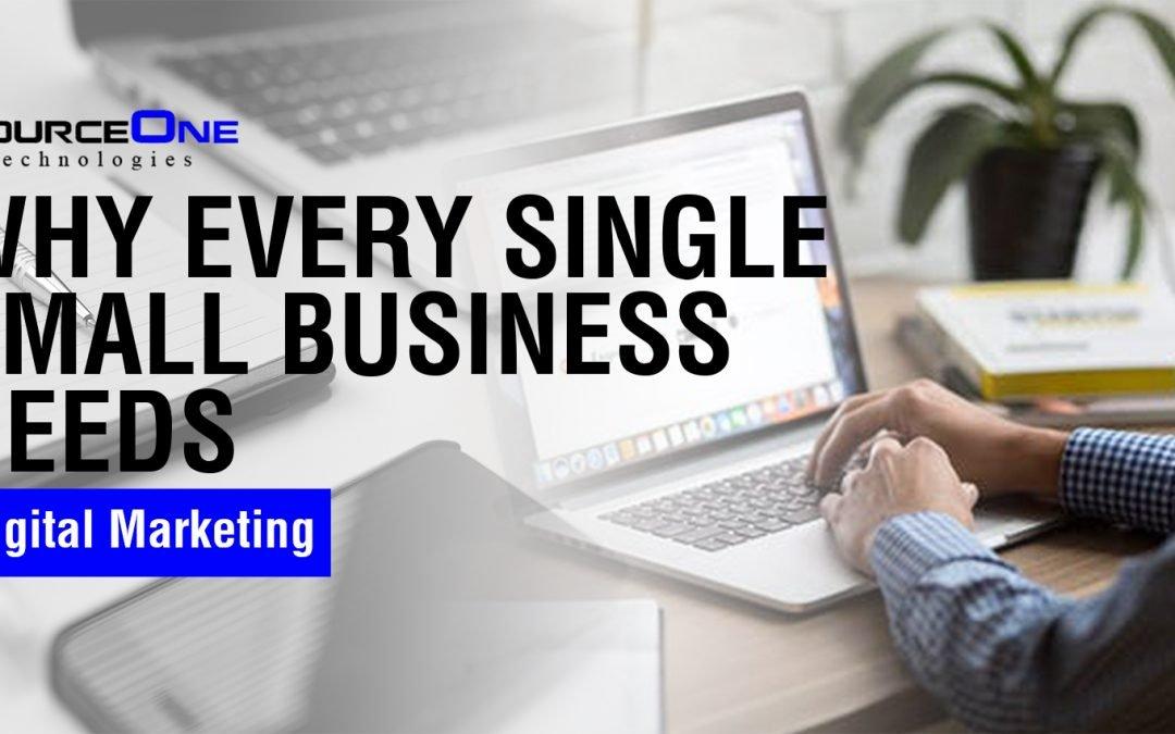 Why Every Single Small Business Needs Digital Marketing