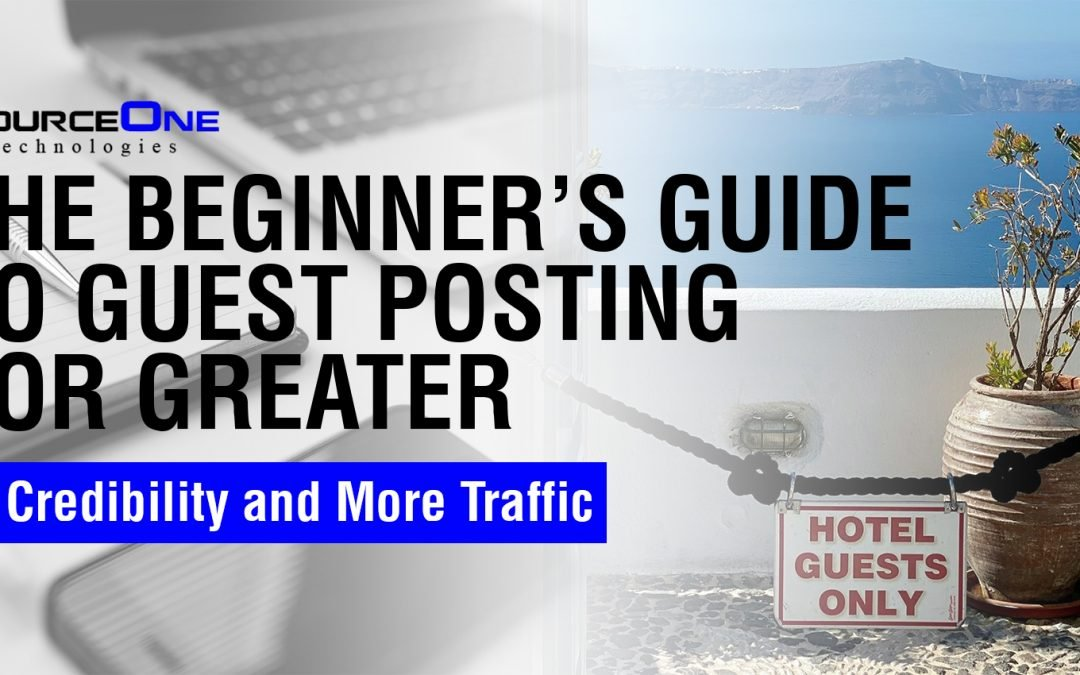 The Beginner's Guide to Guest Posting for Greater Credibility and More Traffic