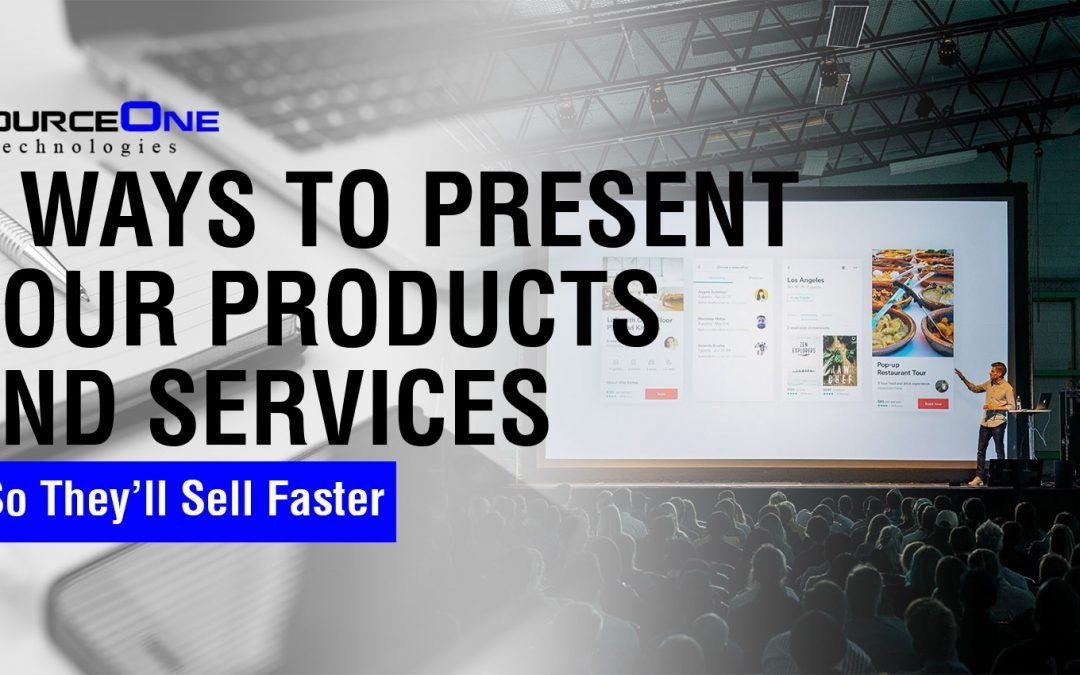 9 Ways to Present Your Products and Services So They'll Sell Faster