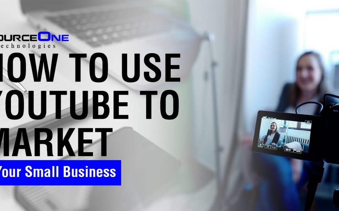 How to Use YouTube to Market Your Small Business