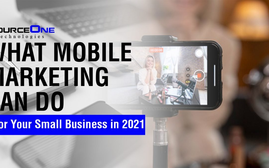 What Mobile Marketing Can Do for Your Small Business in 2021